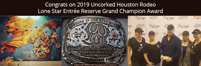 Congrats on 2019 Uncorked Houston Rodeo Lone Star Entrée Reserve Grand Champion Award